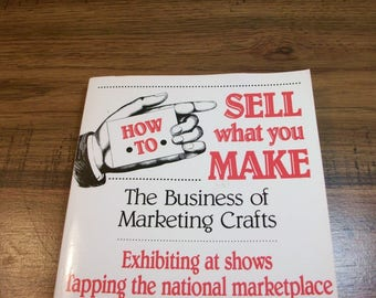 How to Sell What You Make: The Business of Marketing Crafts by Paul Gerhards. Vintage How-To Book. Managing your Craft Business