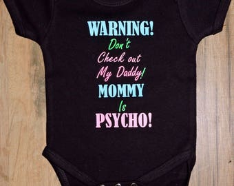 Warning! Dont check out my daddy mommy is psycho!! Funny onesie bodusuit creeper or tshirt for boy or girl