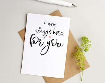 I'm here for you card - Thinking of you card - Sympathy card - Get well soon card - Always here for you card - Friend card