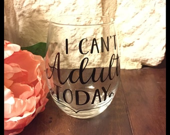 I Cant Adult Today 15oz Stemless Wine Glass