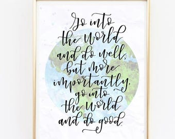 Graduation Quote | Gift for grad | Go into the world and do well, but more importantly, go into the world and do good | Calligraphy print