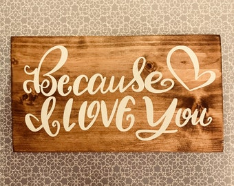 Because I Love You - Painted Wood Sign - Ready to Ship