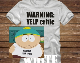 SALE - WARNING: YELP critic T-Shirt - Cartman South Park  tv show funny randy hipster stan kyle kenny review -many colors -adult sizes - 509