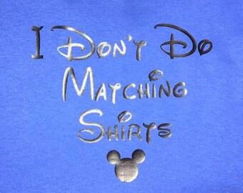 I don't do matching shirts Disney shirt