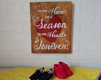 Foster care, In our Home for a season, in our hearts forever, foster families, fostering, wood sign, handpainted sign, reclaimed wood sign