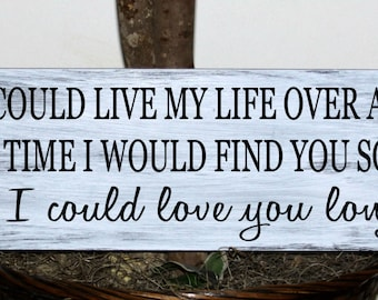 Primitive - If I could live my life over again wood sign, wedding sign, anniversary