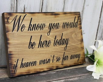 Wedding Memorial Sign We know you would be Here Today if Heaven Wasn't so Far Away Rustic Country Passed Loved Ones In Memory of wooden sign