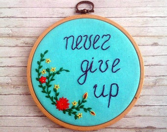 Never give up quote wall art Embroidery hoop wall decor Motivational wall hanging Nursery decor Inspirational gift|for|sister Prom gift