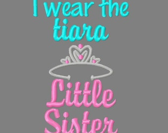 Buy 3 get 1 free!  I wear the tiara, Little Sister embroidery design