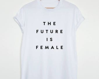 The future is female T-shirt, feminist shirt, womens or unisex feminist slogan shirt, future is female stylish fashion tee