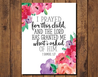"Bible Verse Printable, Scripture Print- 1 Samuel 1:27 ""I prayed for this child, and the Lord has granted me what I asked of him."""
