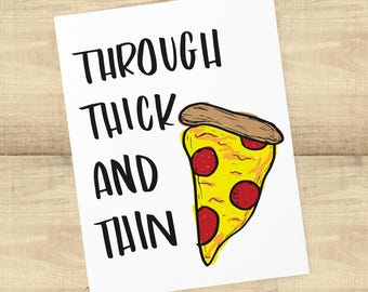 Through Thick and Thin (Pizza) greeting card; i miss you card, sympathy card, or just because; BLANK INSIDE