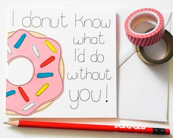 I donut know what I'd do without you Birthday card, Friend card, Funny Mother's Day card, Doughnut card, Food lover card, Anniversary card