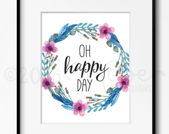 Oh Happy Day, Printable, Wall Art, 8x10, 5x7, Blue, Pink, Floral, Flower, Watercolor, Motivational, Inspirational, Empowerment,