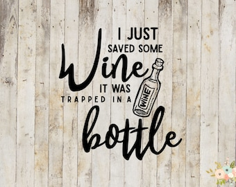 I Just Saved Some Wine It Was Trapped In A Bottle Decal