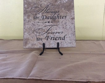 "Always My Daughter Forever My Friend, laser engraved tile, 6"" x 6"""