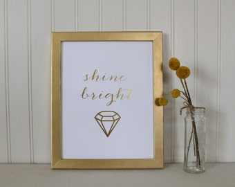 Shine Bright Like a Diamond Real Foil Print - Motivational - Typography - Inspirational Quote - Nursery - Home Wall Art Print - Gold