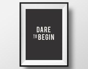 Dare to begin, digital download, digital art, instant download, typography print, printable art, Inspirational poster, typographic print