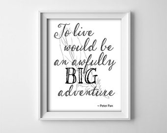 """INSTANT DOWNLOAD 8X10"""" printable digital art file - To live would be an awfully big adventure - Typography - quotes - peter pan - Feather"""