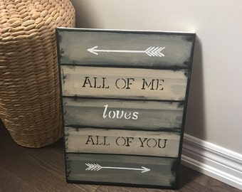 All of Me loves all of you-canvas at-home decor-inspirational art-words to live by-songs-love songs-homemade-wall art-faux wood-custom-arrow