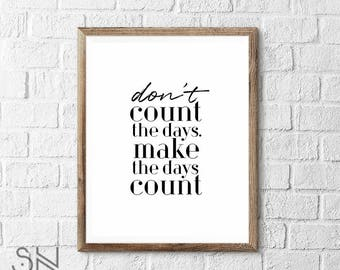 Don't count the days, make the days count Wall Art Inspirational Art Print INSTANT DOWNLOAD printable art 3 sizes High Quality JPG Included