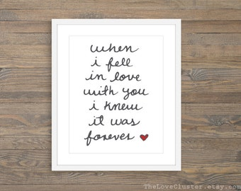 When I Fell in Love With You I Knew it Was Forever -  Love Print,  Love Quote Print , Anniversary Gift Idea , Bedroom Wall Art, Romantic Art