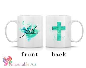 Coffee Mug, Ceramic Mug, Religious Mug, Have Faith Coffee Mug, 11oz or 15oz, Watercolor Art Print Mug, Two-Sided Print, Coffee Lover Gift