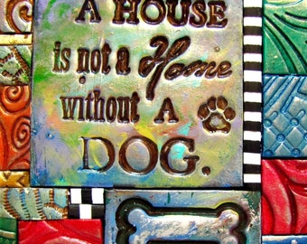 A House Is Not a Home without a Dog - Dog Lover Gift - Mosaic Gift - Birthday Inspirational Gift - Polymer Clay Tile Mosiac - MM40027-16