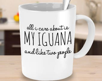 Funny Iguana Mug - All I Care About Is My Iguana and Like Two People - Iguana Gifts - Coffee, Tea Cup for Reptile Lizard Lovers