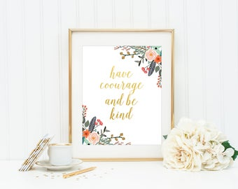 Have Courage and be Kind Print, Gold Office Print, Office Quote Printable, Cubicle Decor, Home Office Quote Print, Floral Cubicle Wall Art