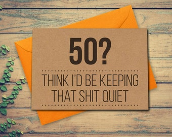 Funny 50th Birthday Card 50 Card Think Id be keeping that shit quiet Funny Greeting Card 50th Birthday Kraft Recycled card blank card