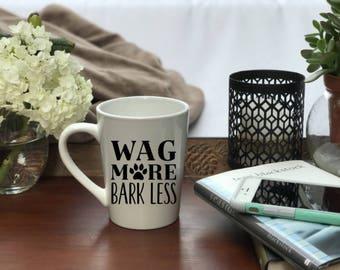 Wag More Bark Less Mug, Wag More Bark Less Coffee Mug, Wag More Bark Less, Coffee Mug, Custom Coffee Mug, Mug, Funny Mug