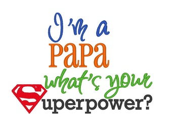 I'm a Papa whats your Superpower. INSTANT DOWNLOAD. Machine Embroidery Design Digitized File 4x4 5x7 6x10