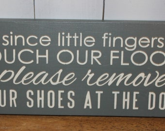 Remove Shoes Sign/Since Little fingers Touch our Floors/Please Remove Your Shoes at The Door/Handpainted/YOU Choose Co