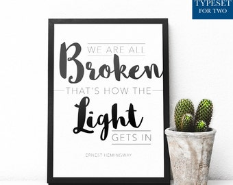 We are all broken, that's how the light gets in, Ernest Hemingway, Typography, Printable, Instant Download