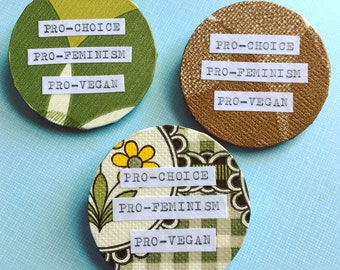Pro-Choice * Pro-Feminism * Pro-Vegan Brooch/Pin/Badge