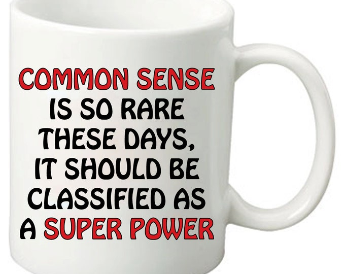 Common Sense Is So Rare These Days It Should Be Classified As A Super Power - 11 Oz Funny Coffee Mugs - Best Gifts for friends & family