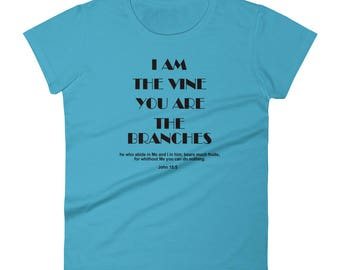 I Am The Vine You Are The Branches - Women's short sleeve t-shirt