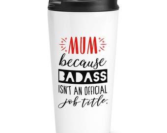 Mum Because Badass Isn't An Official Job Title Travel Mug Cup