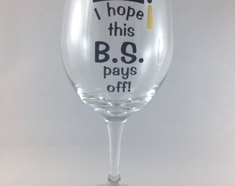 Graduation Gift, college graduation gift, I hope this BS pays off, graduation gift, funny wine glass, college student gift, gift for a frien