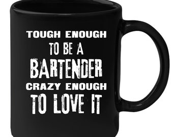 Bartenders - Tough Enough To Be A Bartender Crazy Enough To Love It 11 oz Black Coffee Mug