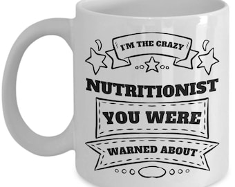 Nutritionists Coffee Mug I'm the Crazy Nutritionist You Were Warned Funny Sayings Gift Ceramic Tea Cup Sarcasm Novelty Quotes Humor Cute