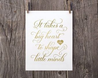 Printable Personalized Teacher Gifts Christmas, Gift for Teacher, Gold Digital Print, It Takes A Big Heart To Shape Little Minds Typography