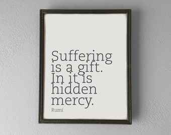 Printable | Rumi | Suffering is a Gift | Inspirational Quote Poster | Digital File | INSTANT DOWNLOAD