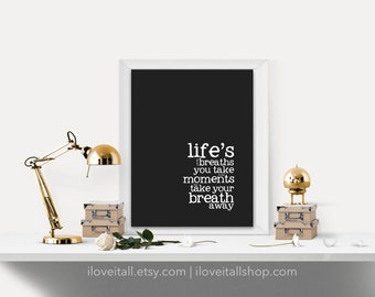 Life's Not The Breaths You Take It's the Moments That Take Your Breath Away, Love, Life, Birthday, Anniversary, Wedding, Engagement, Gift