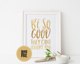 Be so good they cant ignore you, Custom Foiled Quote, Gift for her, Inspirational Quote Wall Decal Quote Poster Print Rose Gold Foil Print