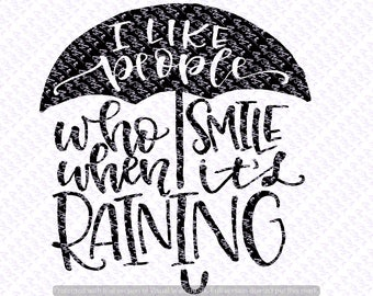 I Like People Who Smile When Its Raining Svg Quote, Quote Overlay, Vinyl,
