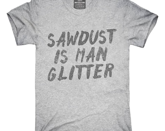 Sawdust Is Man Glitter T-Shirt, Hoodie, Tank Top, Gifts