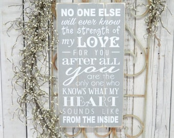 IN STOCK~    No one else will ever know the strength of my love for you after all you are, 9.5x18 Slat Wood Sign, Choose color