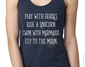 "Tank Top ""PLAY with FAIRIES & UNICORNS""  Ladies Racerback Shirt -Typography to inspire"